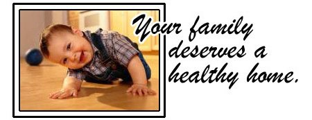 Your family deserves a healthy home!